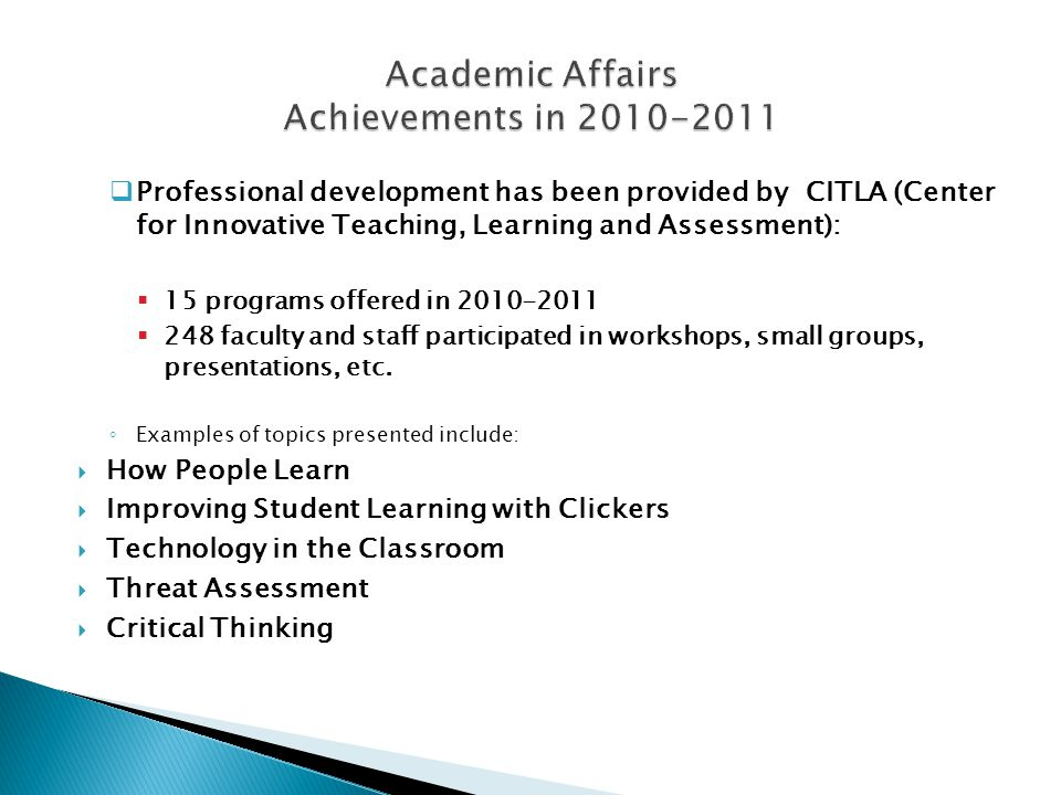  Professional development has been provided by CITLA (Center for Innovative Teaching, Learning and Assessment):  15 programs offered in  248 faculty and staff participated in workshops, small groups, presentations, etc.