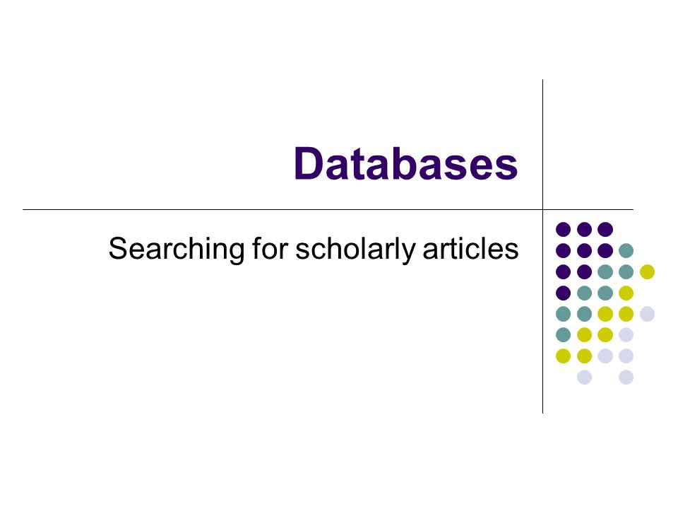 Databases Searching for scholarly articles