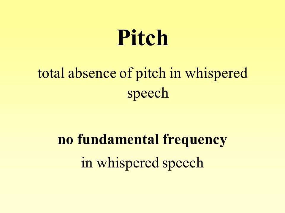 Pitch total absence of pitch in whispered speech no fundamental frequency in whispered speech