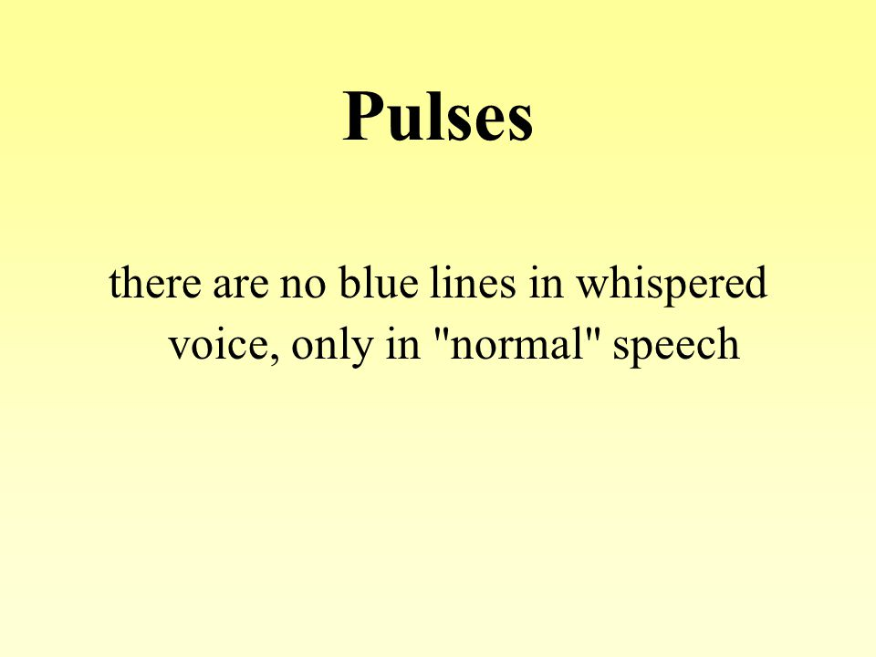 Pulses there are no blue lines in whispered voice, only in normal speech