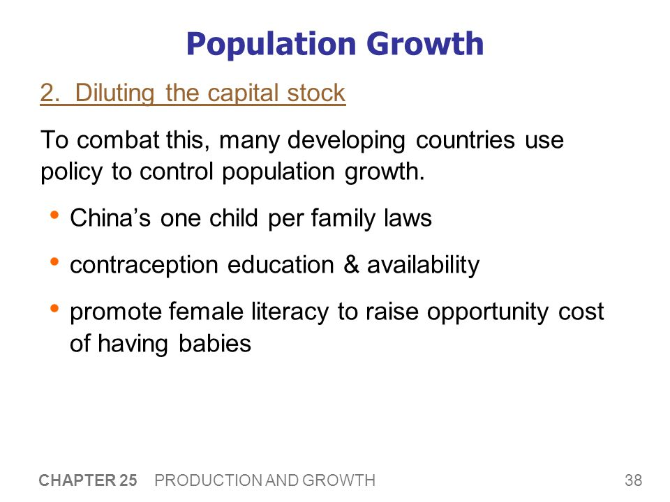 38 CHAPTER 25 PRODUCTION AND GROWTH Population Growth To combat this, many developing countries use policy to control population growth.