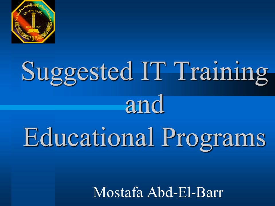 Suggested IT Training and Educational Programs Mostafa Abd-El-Barr