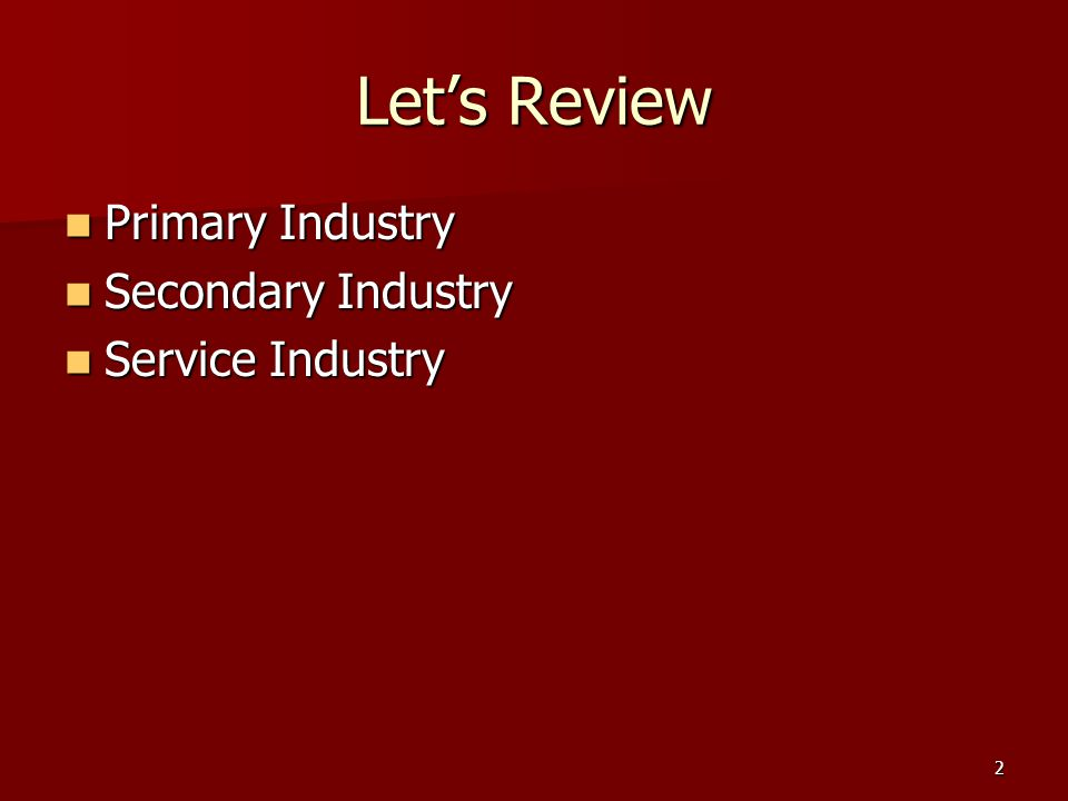 2 Let's Review Primary Industry Primary Industry Secondary Industry Secondary Industry Service Industry Service Industry