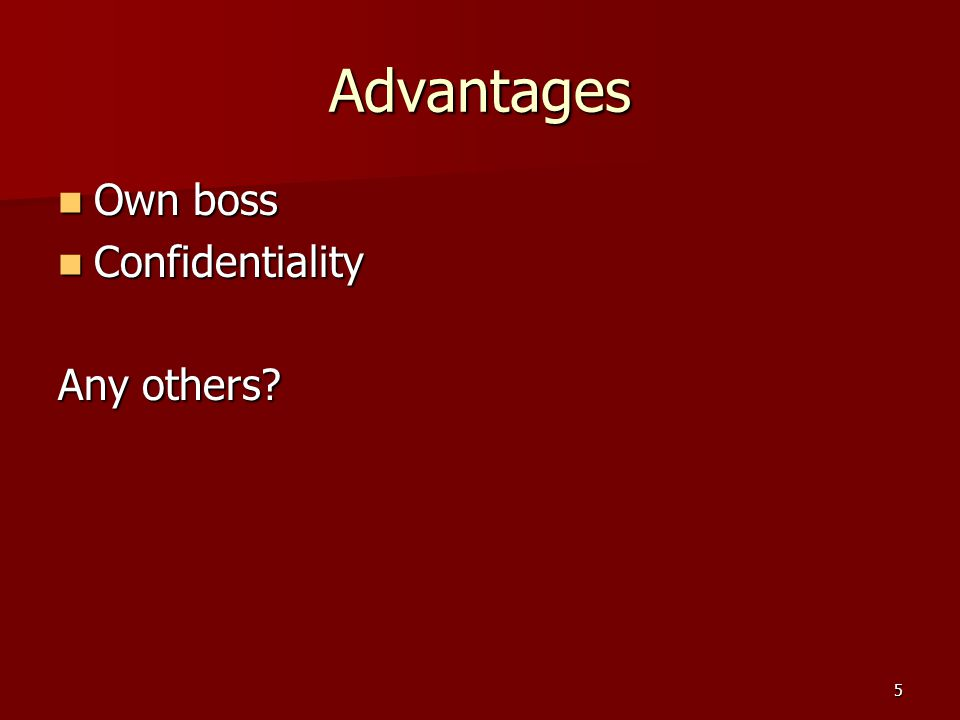 5 Advantages Own boss Own boss Confidentiality Confidentiality Any others