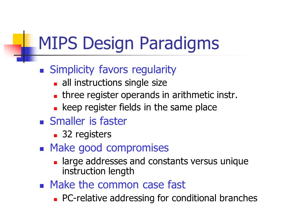 MIPS Design Paradigms Simplicity favors regularity all instructions single size three register operands in arithmetic instr.