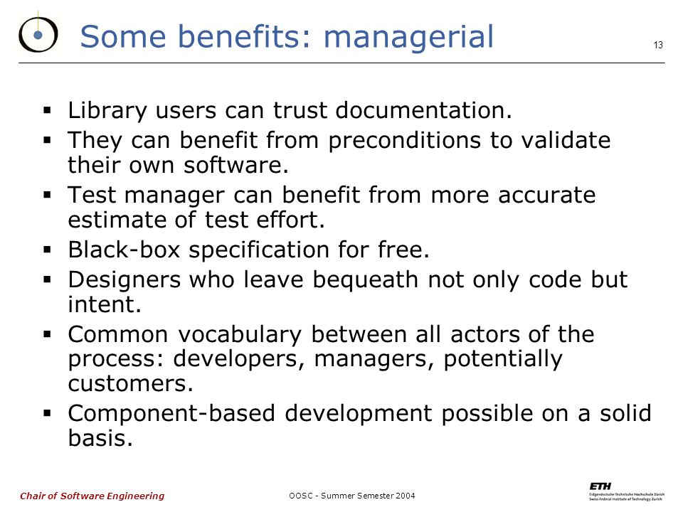 Chair of Software Engineering OOSC - Summer Semester Some benefits: managerial  Library users can trust documentation.