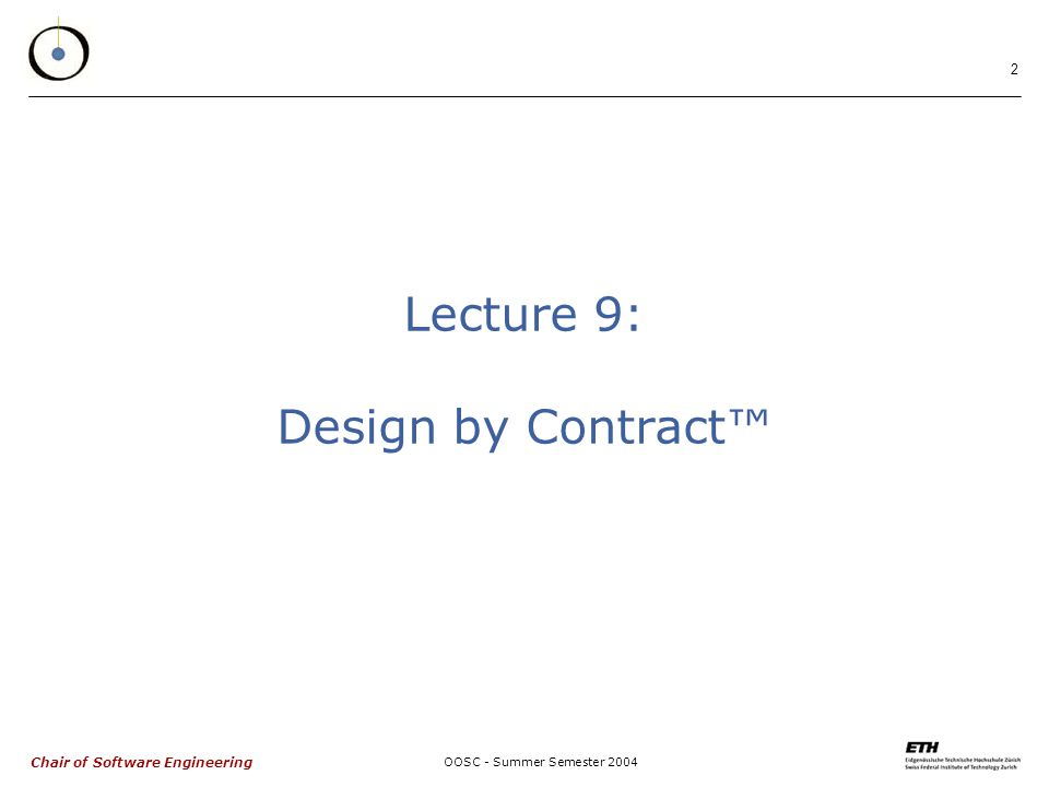 Chair of Software Engineering OOSC - Summer Semester Lecture 9: Design by Contract™
