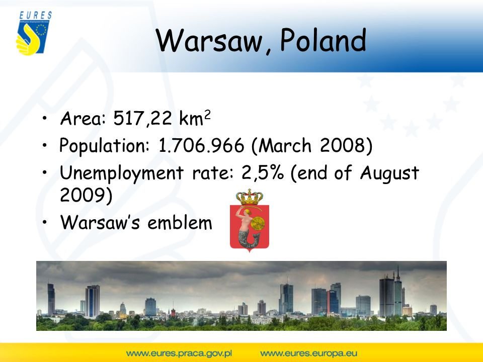 Warsaw, Poland Area: 517,22 km 2 Population: (March 2008) Unemployment rate: 2,5% (end of August 2009) Warsaw's emblem