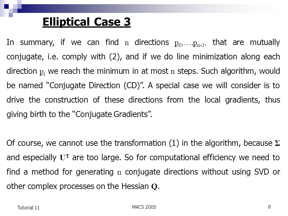 M4CS Tutorial 11 Elliptical Case 3 In summary, if we can find n directions p 0,…,p n-1, that are mutually conjugate, i.e.
