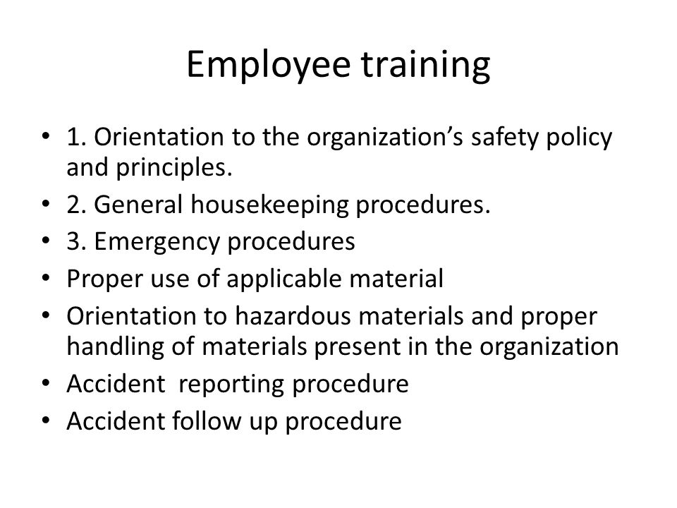 Employee training 1. Orientation to the organization's safety policy and principles.