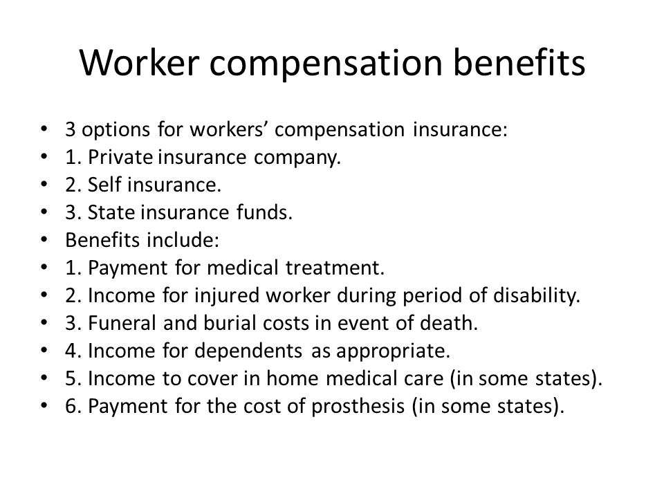 Worker compensation benefits 3 options for workers' compensation insurance: 1.