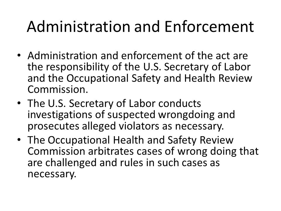Administration and Enforcement Administration and enforcement of the act are the responsibility of the U.S.