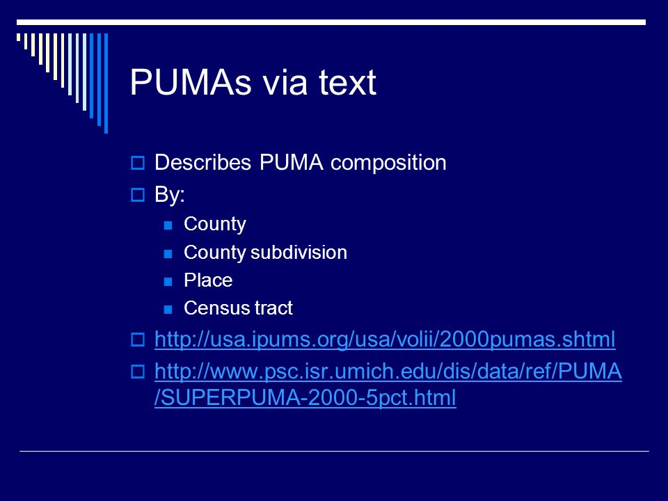 PUMAs via text  Describes PUMA composition  By: County County subdivision Place Census tract         /SUPERPUMA pct.html   /SUPERPUMA pct.html