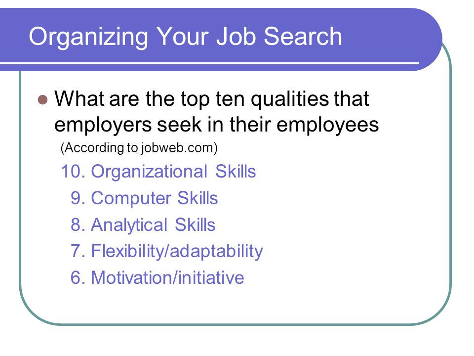 What are the top ten qualities that employers seek in their employees (According to jobweb.com) 10.