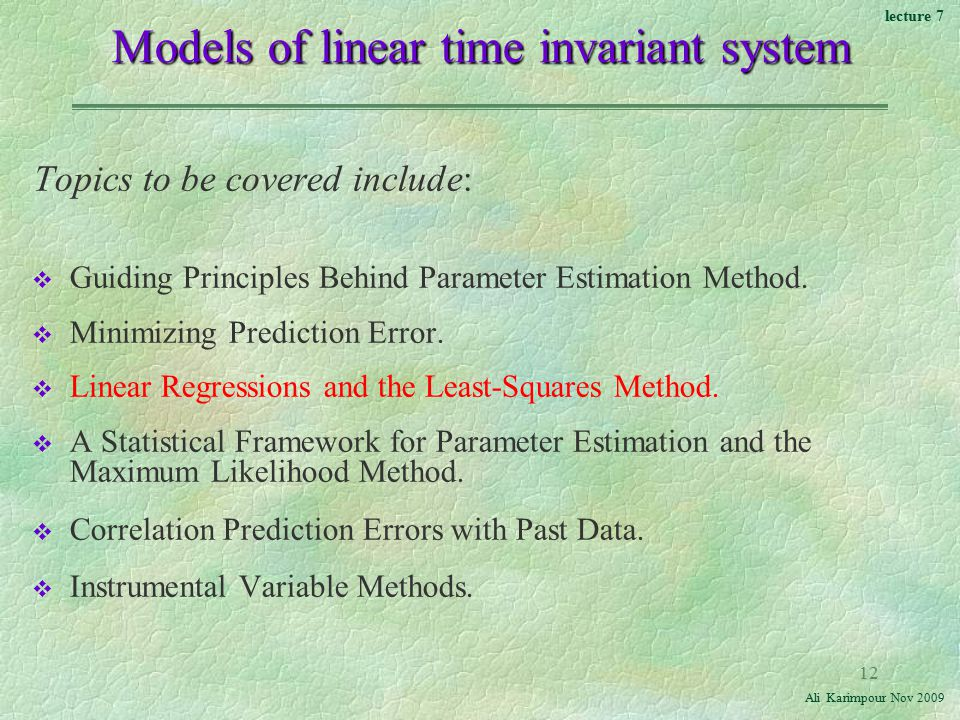 lecture 7 Ali Karimpour Nov Models of linear time invariant system Topics to be covered include: v Guiding Principles Behind Parameter Estimation Method.