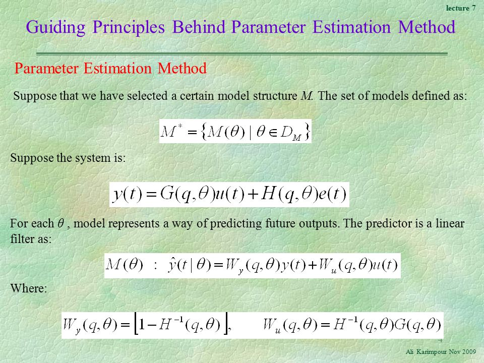 lecture 7 Ali Karimpour Nov Guiding Principles Behind Parameter Estimation Method Parameter Estimation Method Suppose that we have selected a certain model structure M.
