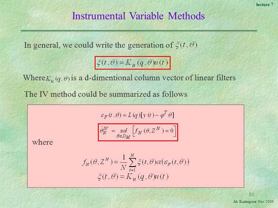 lecture 7 Ali Karimpour Nov Instrumental Variable Methods The IV method could be summarized as follows In general, we could write the generation of Where is a d-dimentional column vector of linear filters where