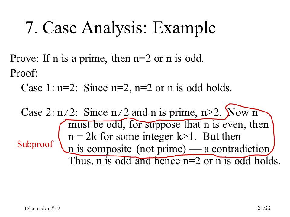 Discussion #12 21/22 7. Case Analysis: Example Prove: If n is a prime, then n=2 or n is odd.