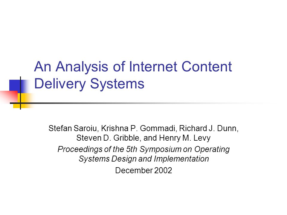An Analysis of Internet Content Delivery Systems Stefan Saroiu, Krishna P.