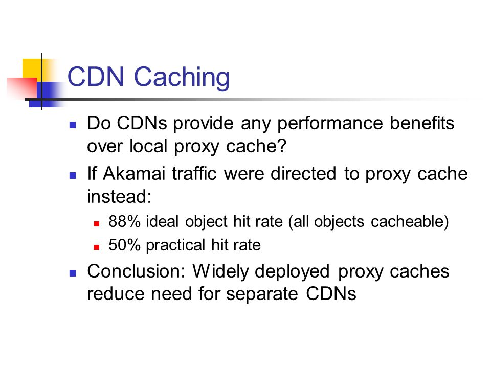 CDN Caching Do CDNs provide any performance benefits over local proxy cache.