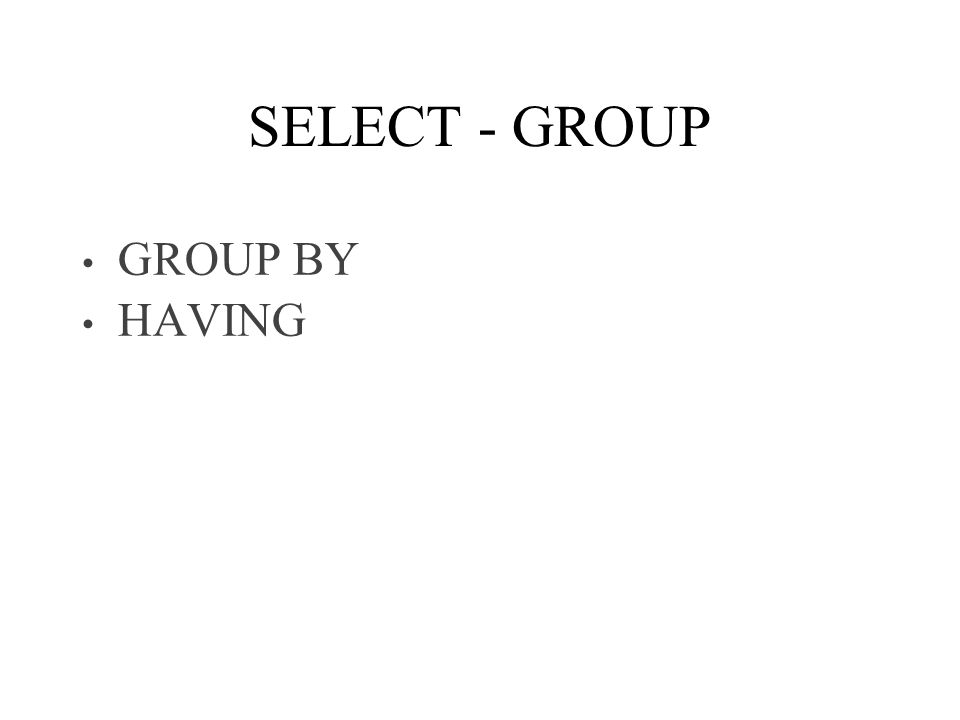 SELECT - GROUP GROUP BY HAVING