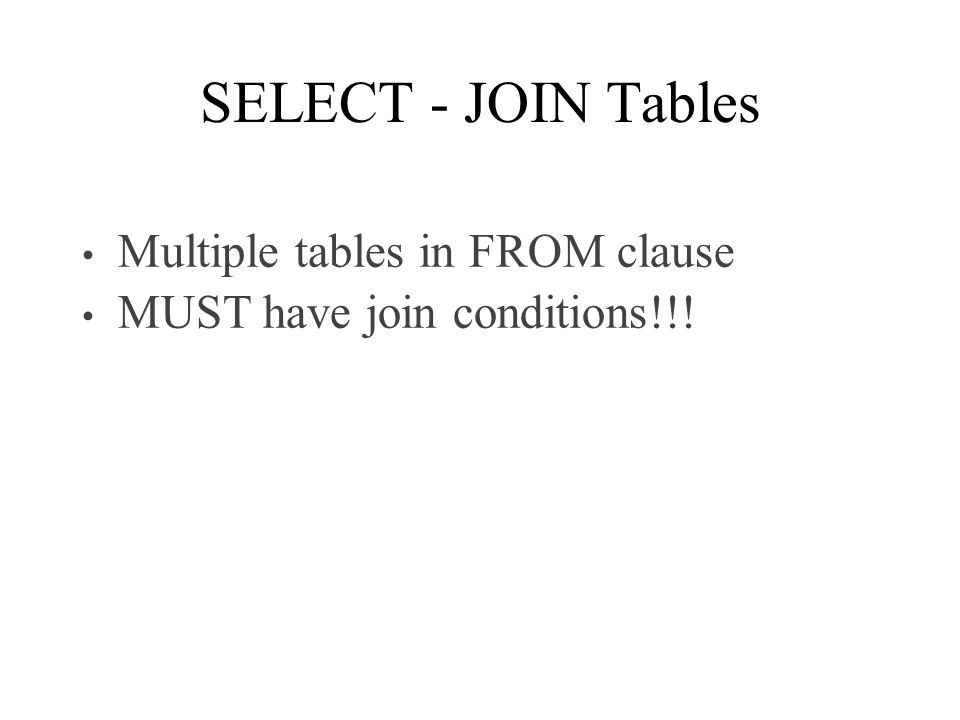 SELECT - JOIN Tables Multiple tables in FROM clause MUST have join conditions!!!