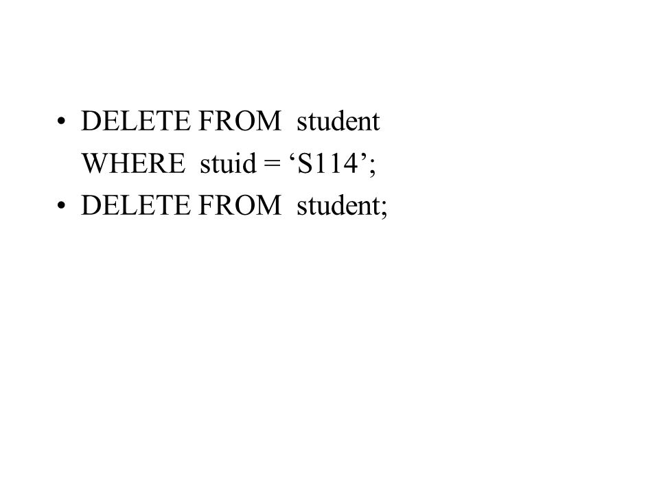 DELETE FROM student WHERE stuid = 'S114'; DELETE FROM student;