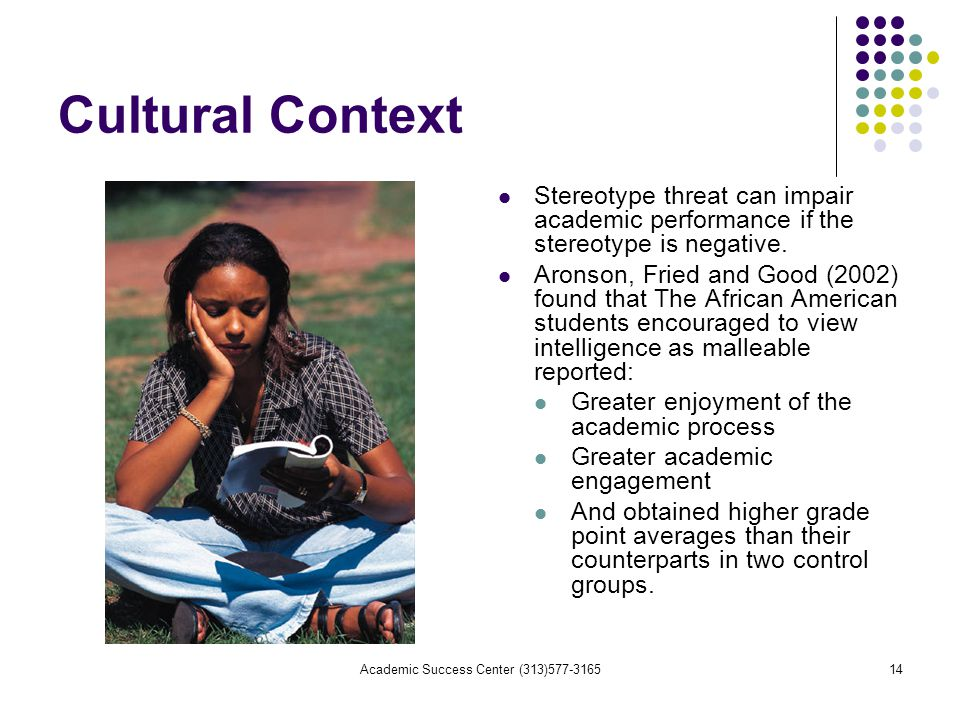 Academic Success Center (313) Cultural Context Stereotype threat can impair academic performance if the stereotype is negative.