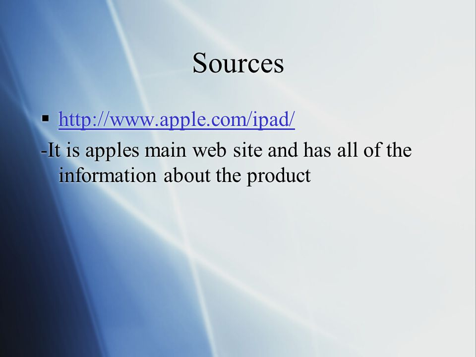 Sources      -It is apples main web site and has all of the information about the product      -It is apples main web site and has all of the information about the product