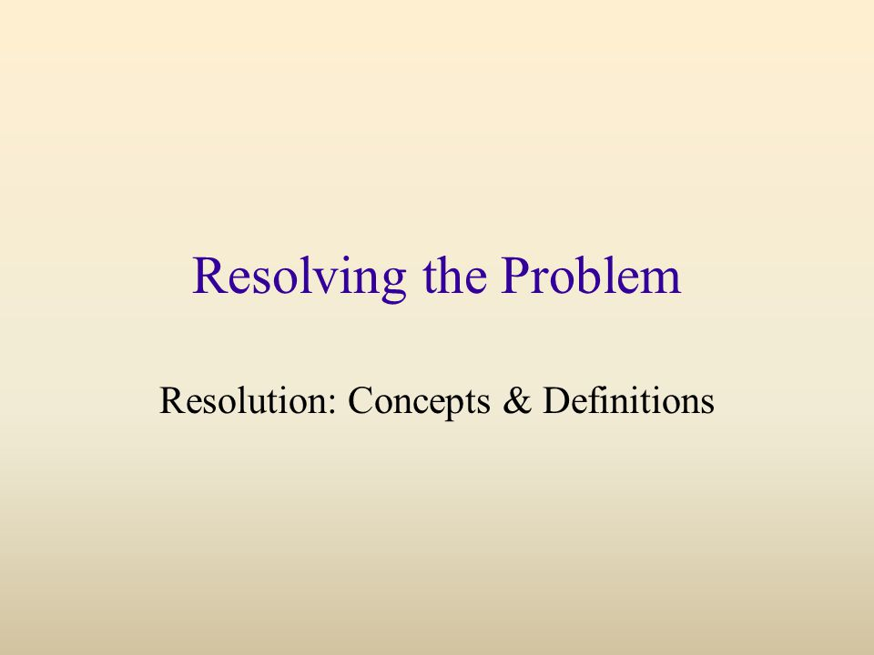 Resolving the Problem Resolution: Concepts & Definitions