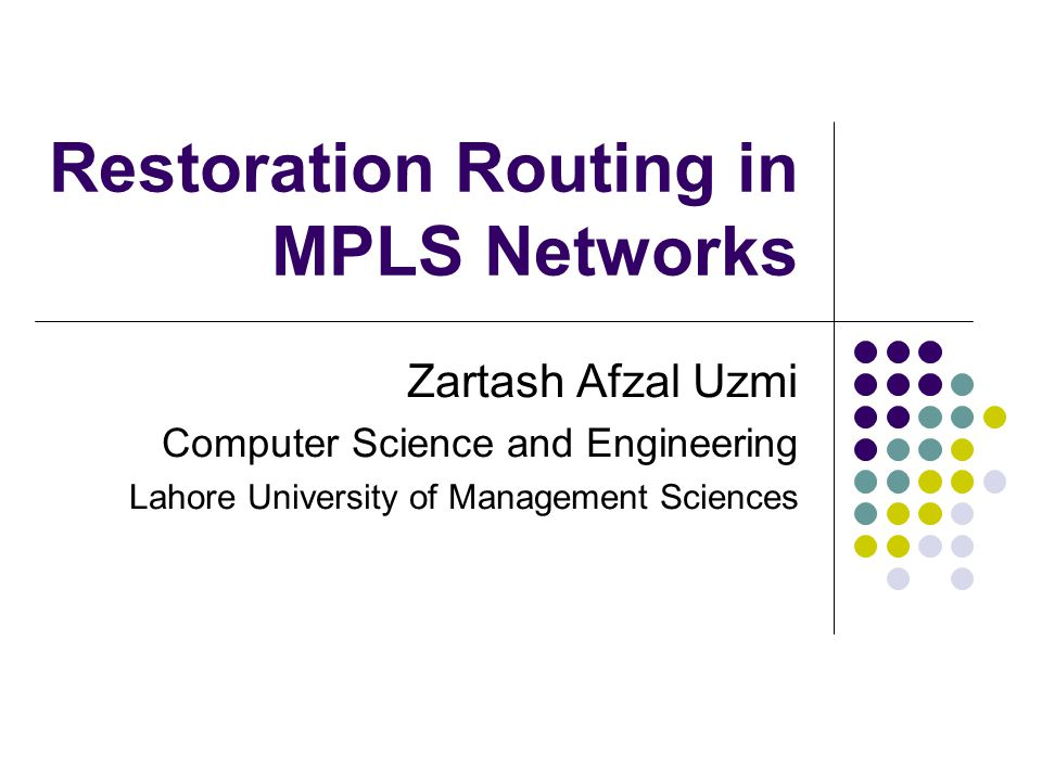 Restoration Routing in MPLS Networks Zartash Afzal Uzmi Computer Science and Engineering Lahore University of Management Sciences