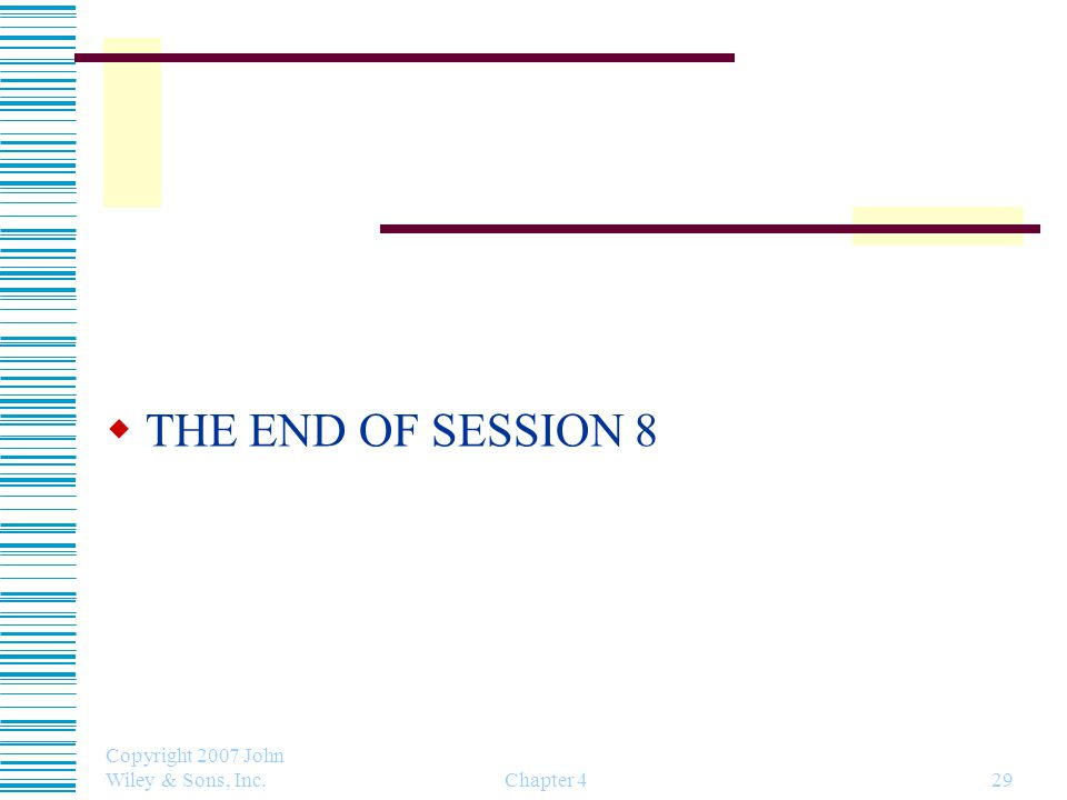Copyright 2007 John Wiley & Sons, Inc. Chapter 429  THE END OF SESSION 8