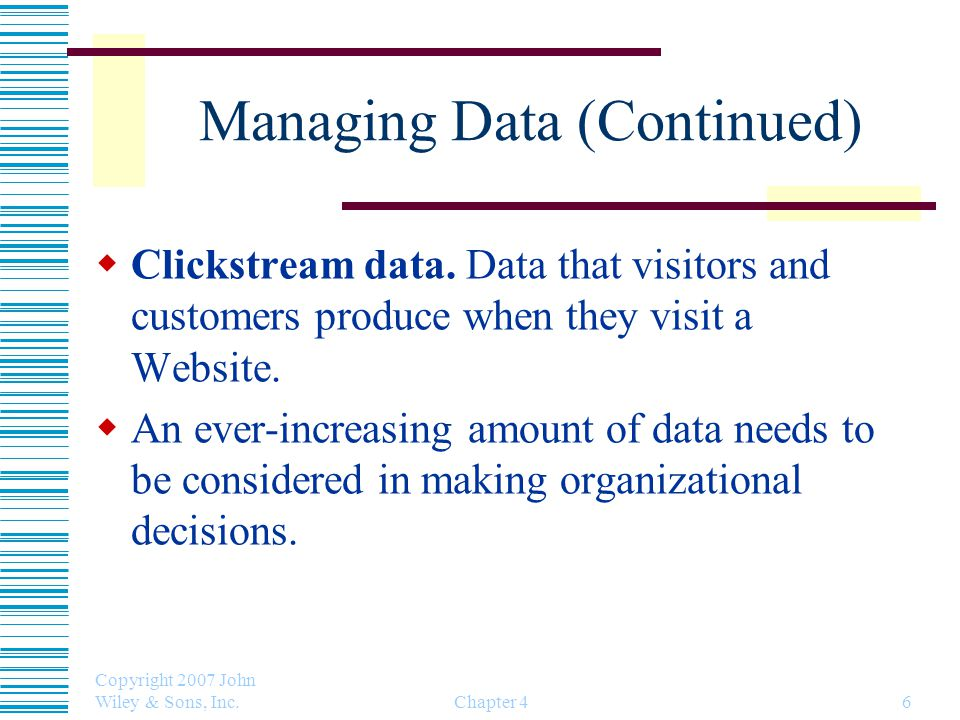 Copyright 2007 John Wiley & Sons, Inc. Chapter 46 Managing Data (Continued)  Clickstream data.