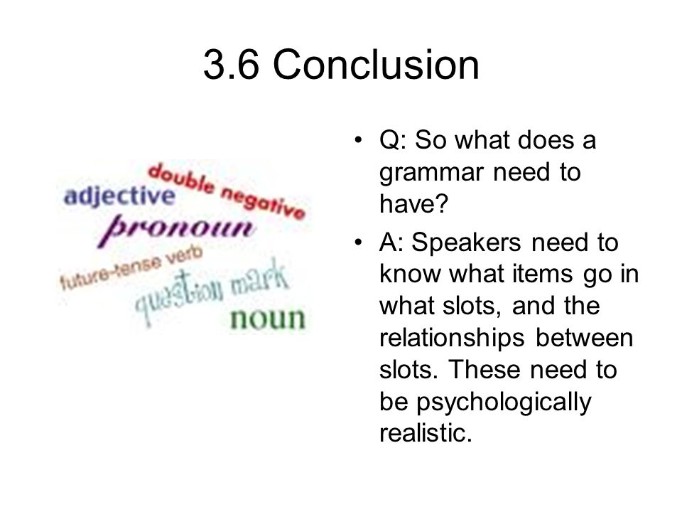 3.6 Conclusion Q: So what does a grammar need to have.