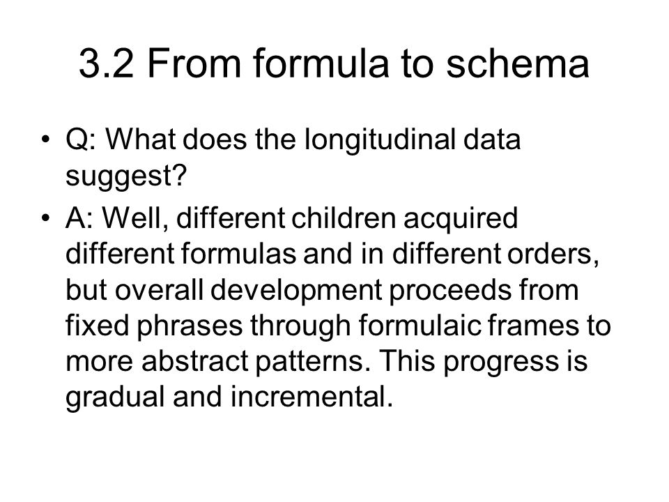 3.2 From formula to schema Q: What does the longitudinal data suggest.