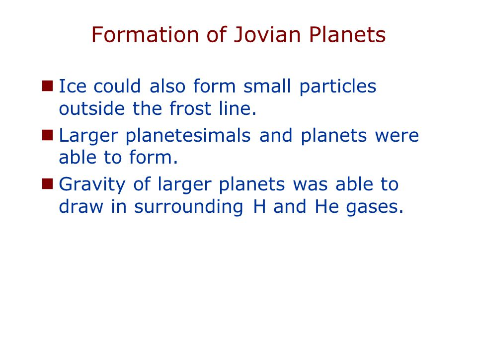 Formation of Jovian Planets Ice could also form small particles outside the frost line.
