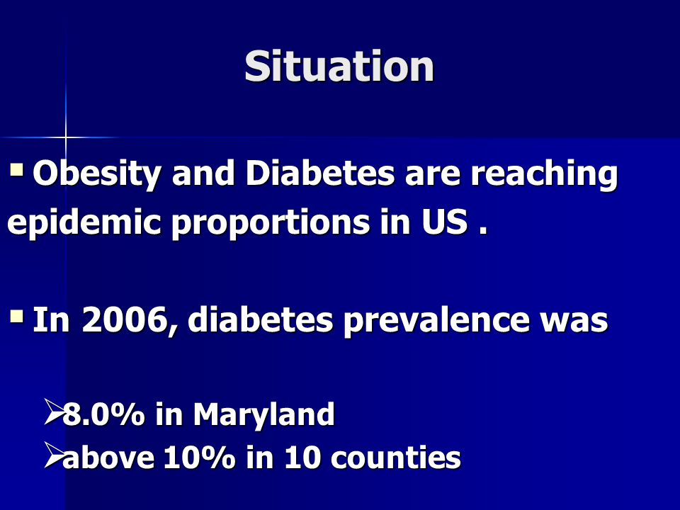 Situation  Obesity and Diabetes are reaching epidemic proportions in US.