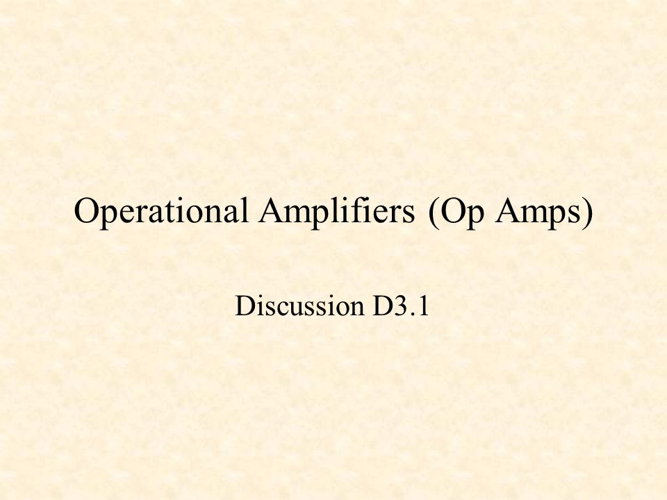 Operational Amplifiers (Op Amps) Discussion D3.1