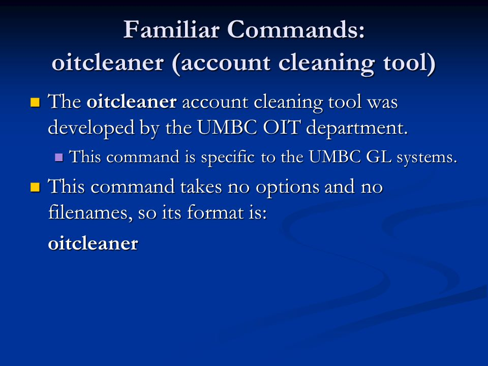 Familiar Commands: oitcleaner (account cleaning tool) The oitcleaner account cleaning tool was developed by the UMBC OIT department.