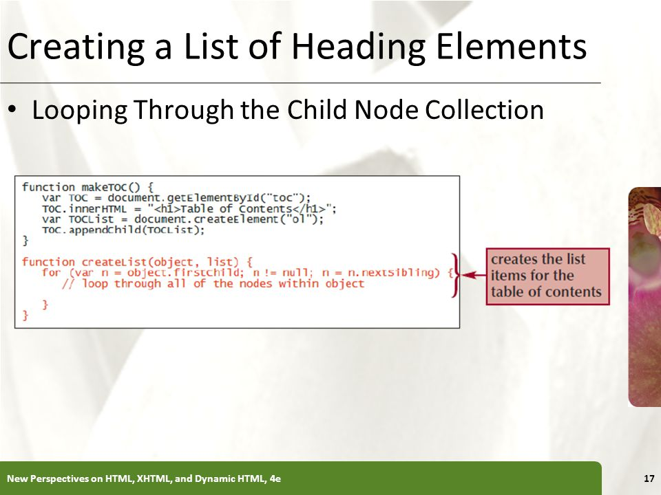 XP Creating a List of Heading Elements Looping Through the Child Node Collection New Perspectives on HTML, XHTML, and Dynamic HTML, 4e17