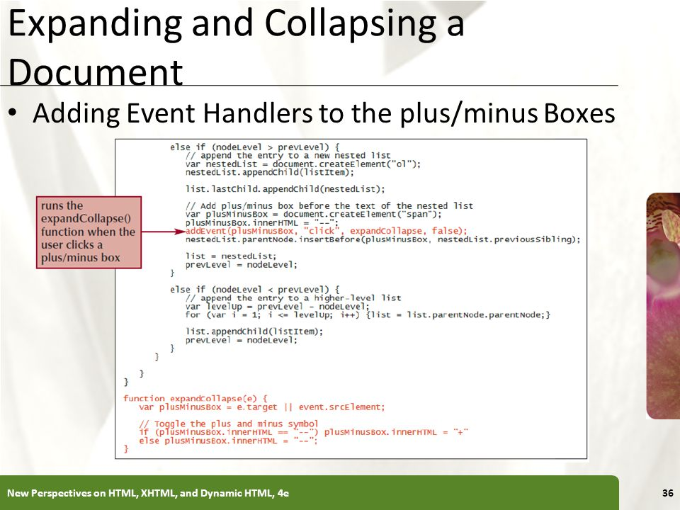 XP Expanding and Collapsing a Document Adding Event Handlers to the plus/minus Boxes New Perspectives on HTML, XHTML, and Dynamic HTML, 4e36