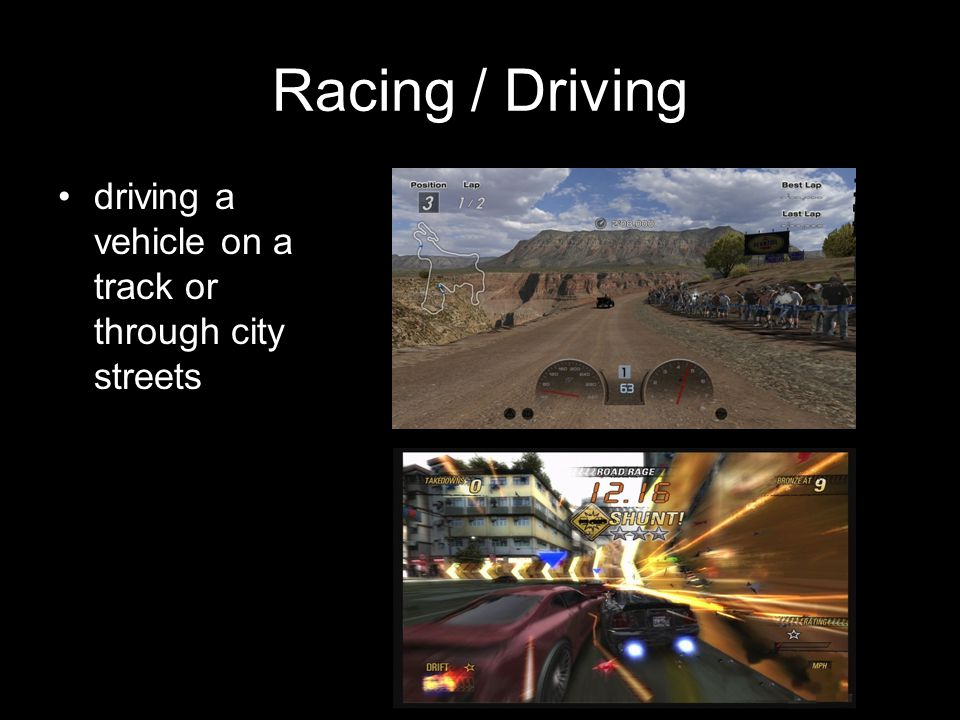 Racing / Driving driving a vehicle on a track or through city streets