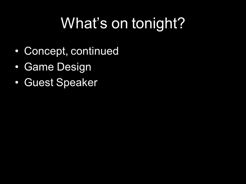 What's on tonight Concept, continued Game Design Guest Speaker