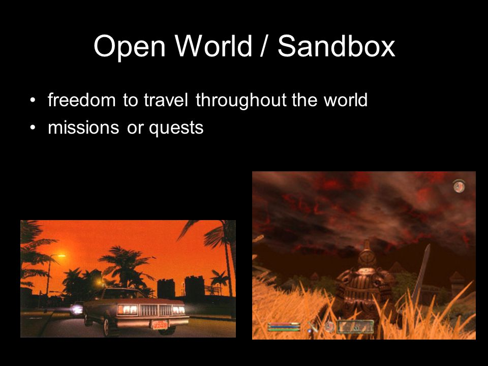 Open World / Sandbox freedom to travel throughout the world missions or quests