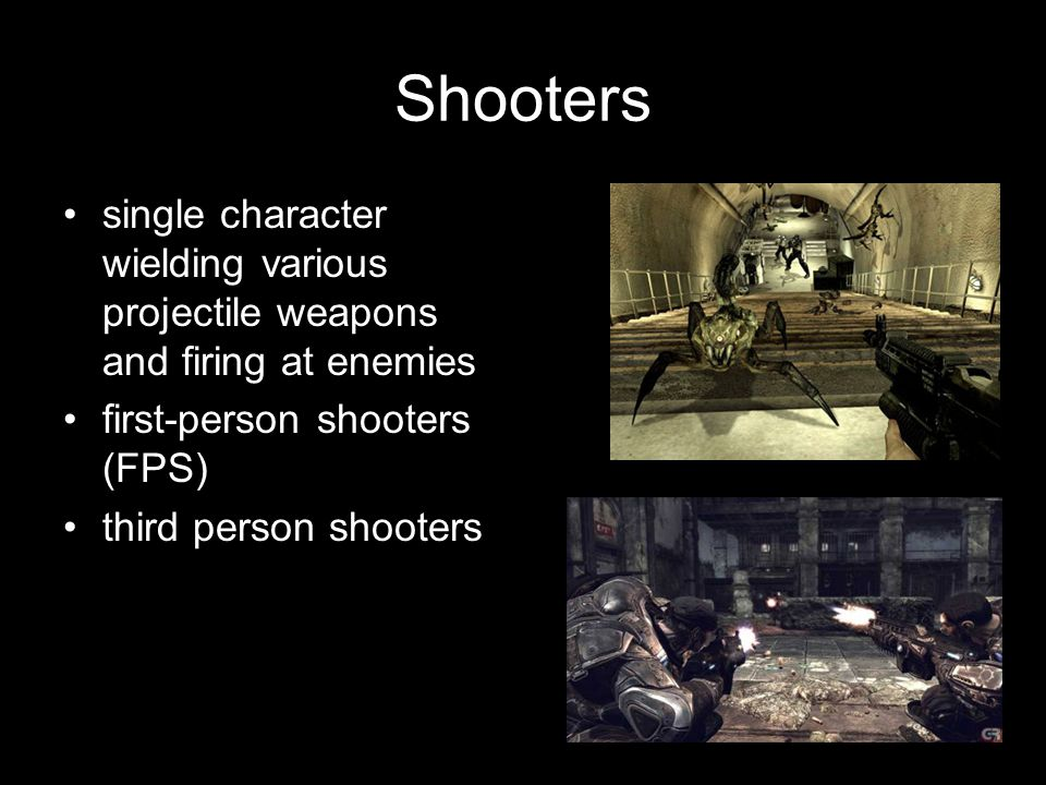 Shooters single character wielding various projectile weapons and firing at enemies first-person shooters (FPS) third person shooters