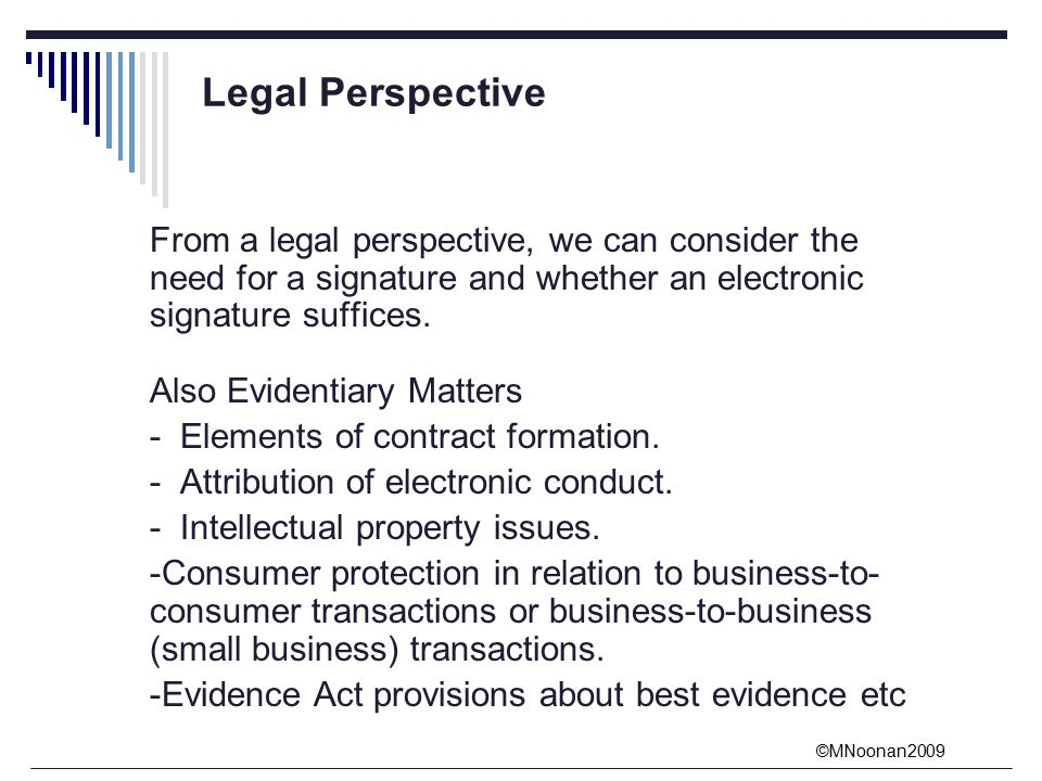 ©MNoonan2009 From a legal perspective, we can consider the need for a signature and whether an electronic signature suffices.