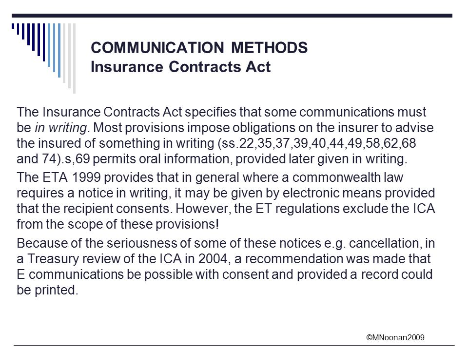 ©MNoonan2009 COMMUNICATION METHODS Insurance Contracts Act The Insurance Contracts Act specifies that some communications must be in writing.