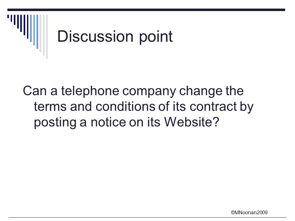 ©MNoonan2009 Discussion point Can a telephone company change the terms and conditions of its contract by posting a notice on its Website