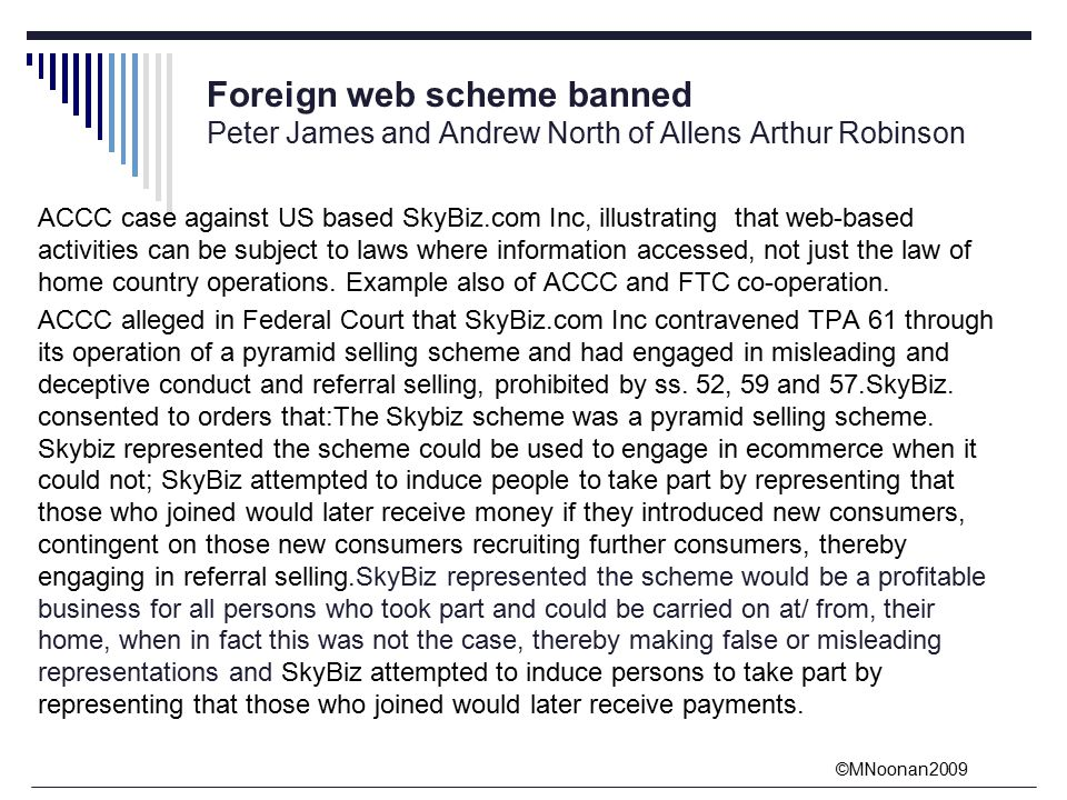 ©MNoonan2009 Foreign web scheme banned Peter James and Andrew North of Allens Arthur Robinson ACCC case against US based SkyBiz.com Inc, illustrating that web-based activities can be subject to laws where information accessed, not just the law of home country operations.
