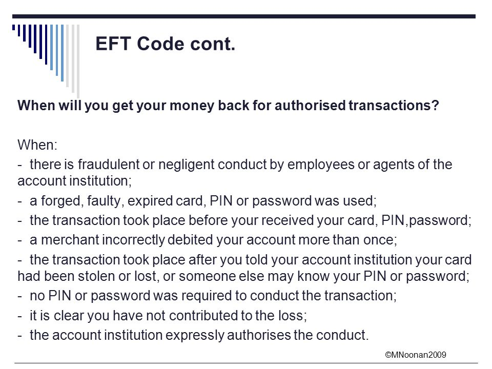 ©MNoonan2009 EFT Code cont. When will you get your money back for authorised transactions.